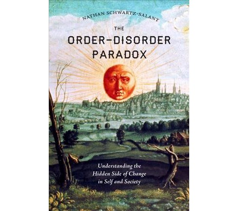 Order-Disorder Paradox : Understanding the Hidden Side of Change in Self and Society (Reprint) - image 1 of 1