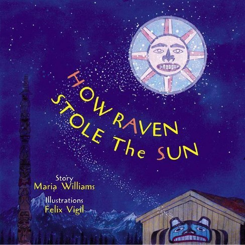 How Raven Stole the Sun - (Tales of the People) by  Maria Williams (Hardcover) - image 1 of 1