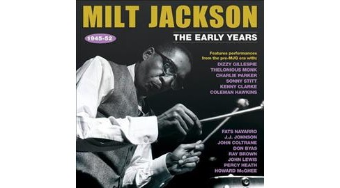 Milt Jackson - Early Years:1945-1952 (CD) - image 1 of 1
