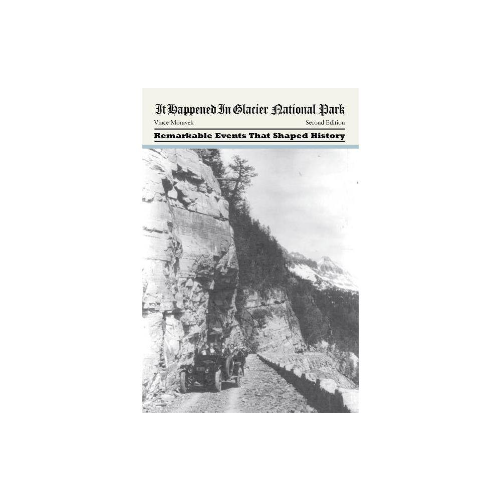It Happened In Glacier National Park Second Edition 2nd Edition By Vince Moravek Paperback
