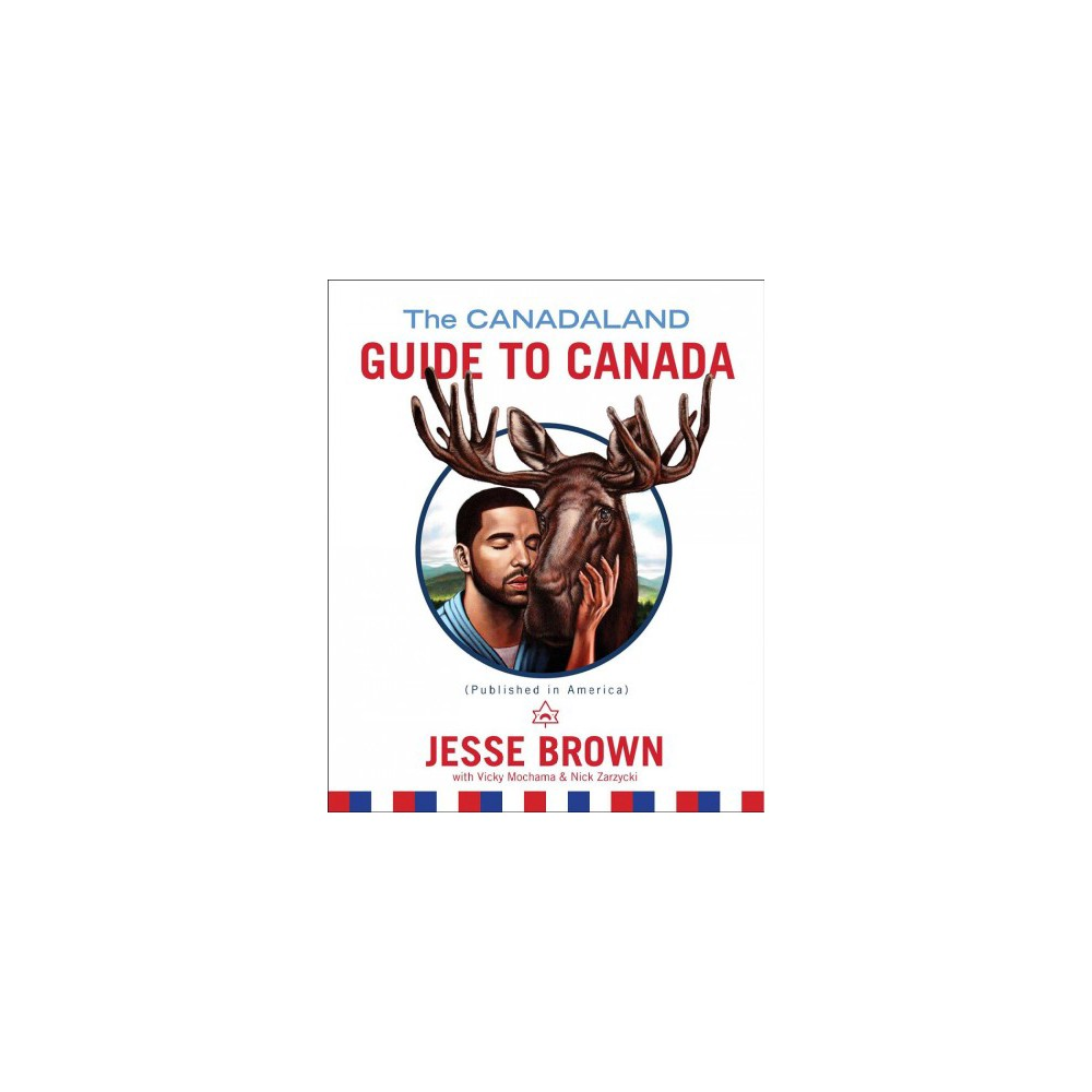 Canadaland Guide to Canada (Hardcover) (Jesse Brown)