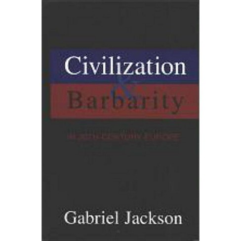 Civilization & Barbarity in 20th Century Europe - by  Gabriel Jackson (Paperback) - image 1 of 1