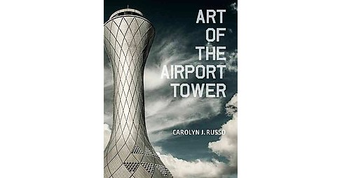 Art of the Airport Tower (Hardcover) (Carolyn J. Russo) - image 1 of 1