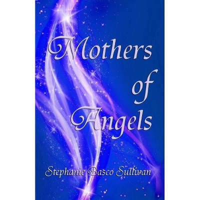 Mothers of Angels - by  Stephanie Basco Sullivan (Paperback)
