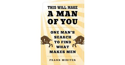 This Will Make a Man of You : One Man's Search for Hemingway and Manhood in a Changing World (Hardcover) - image 1 of 1