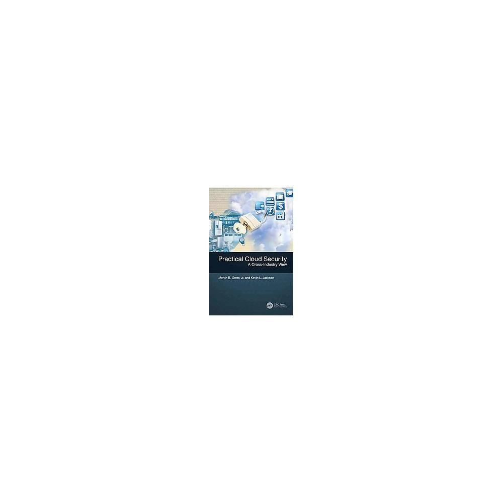 Practical Cloud Security : A Cross-Industry View (Hardcover) (Jr. Melvin B. Greer & Kevin L. Jackson)