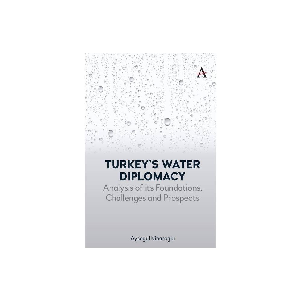 Turkey S Water Diplomacy Science Diplomacy Managing Food Energy And Water Sustainably By Ayseg L Kibaroglu Hardcover