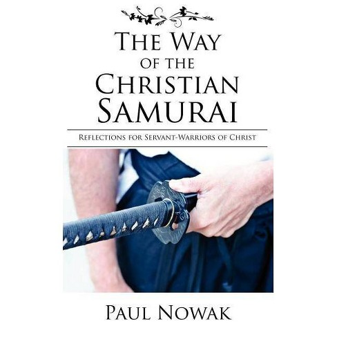 The Way of the Christian Samurai - by  Paul Nowak (Paperback) - image 1 of 1