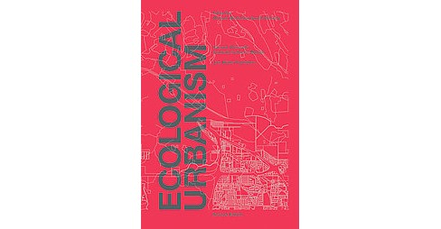 Ecological Urbanism (Revised) (Hardcover) - image 1 of 1