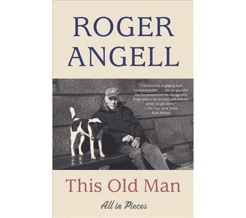 This Old Man : All in Pieces (Reprint) (Paperback) (Roger Angell) - image 1 of 1