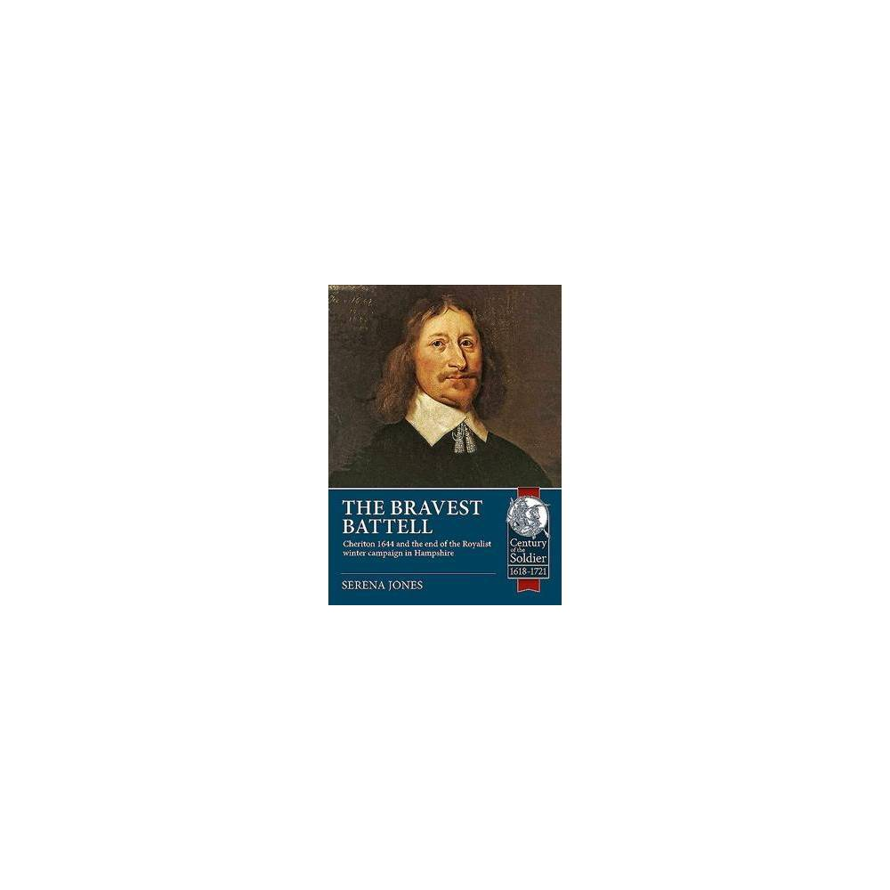 Bravest Battell : Cheriton 1644 and the End of the Royalist Winter Campaign in Hampshire - (Paperback)