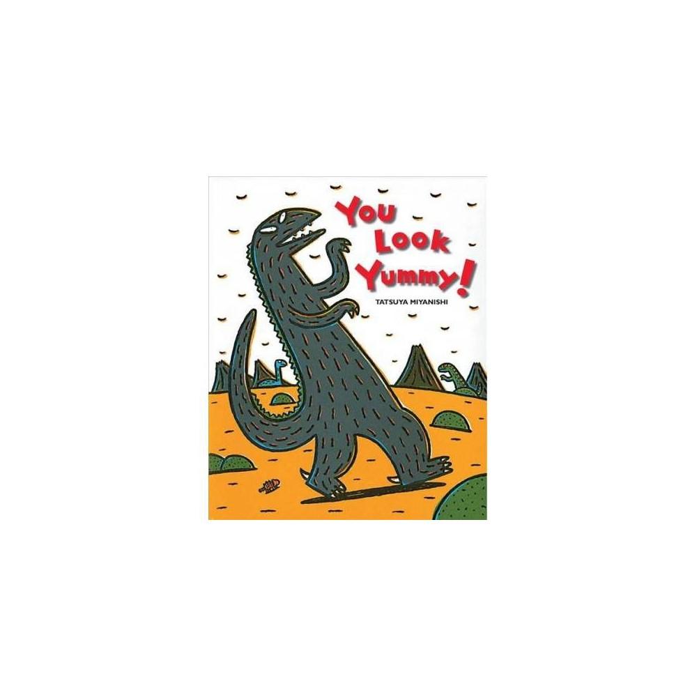 You Look Yummy! - (Tyrannosaurus) by Tatsuya Miyanishi (Paperback)