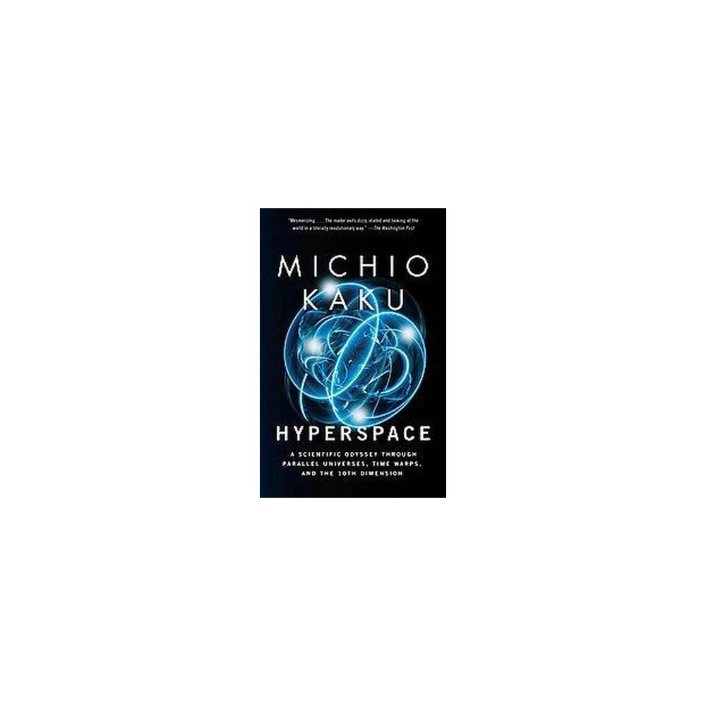 Hyperspace : A Scientific Odyssey Through Parallel Universes, Time Warps and the Tenth Dimension