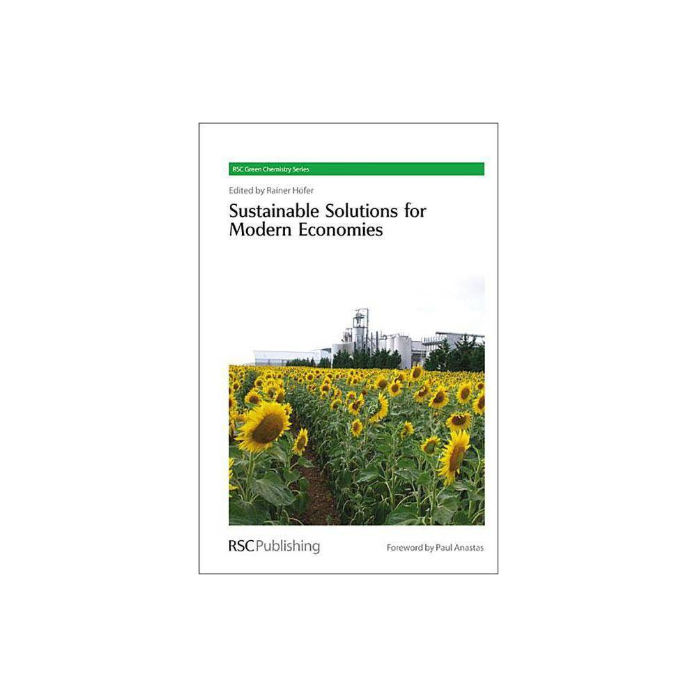 Sustainable Solutions for Modern Economies - (Rsc Green Chemistry Books) (Hardcover)