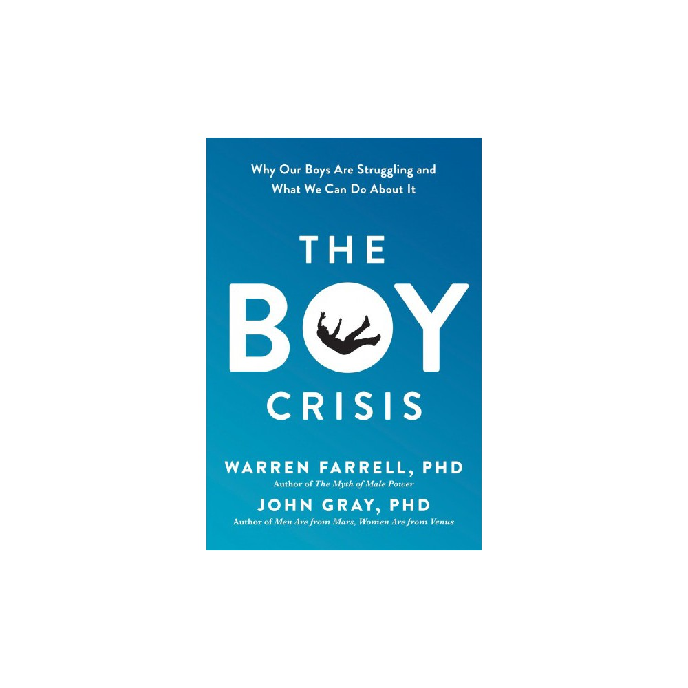 Boy Crisis : Why Our Boys Are Struggling and What We Can Do About It - (Hardcover)