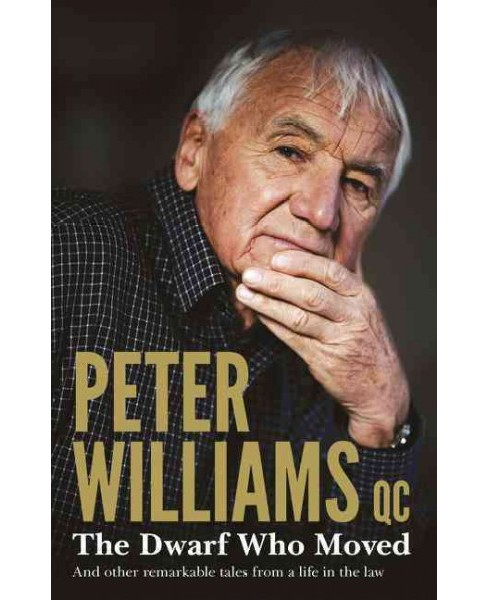 Dwarf Who Moved and other remarkable tales from a life in the law (Paperback) (Peter Williams) - image 1 of 1
