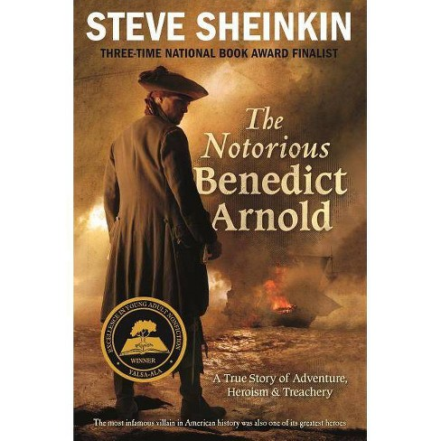 The Notorious Benedict Arnold - by  Steve Sheinkin (Paperback) - image 1 of 1