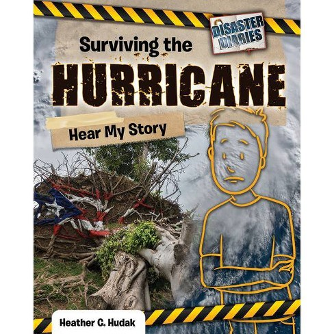 Surviving the Hurricane: Hear My Story - (Disaster Diaries) by  Heather C Hudak (Paperback) - image 1 of 1