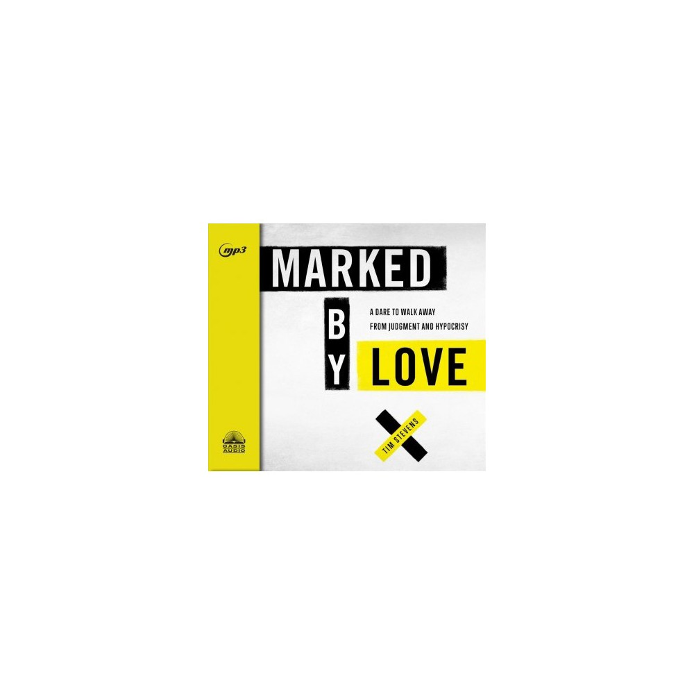 Marked by Love : A Dare to Walk Away from Judgment and Hypocrisy - MP3 Una by Tim Stevens (MP3-CD)