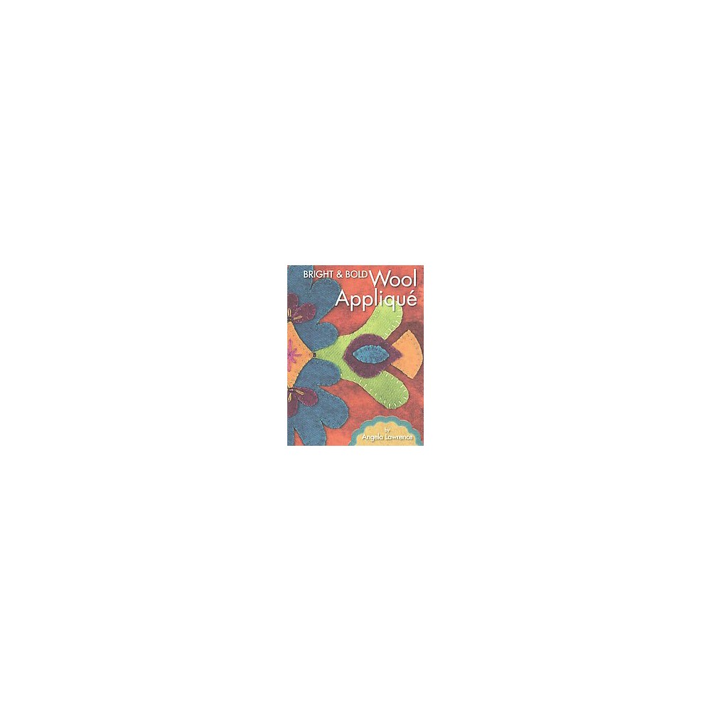 Bright and Bold Wool Applique (Paperback) (Angela Lawrence)