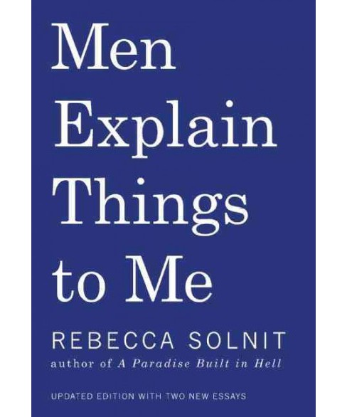 Men Explain Things to Me (Paperback) (Rebecca Solnit) - image 1 of 1