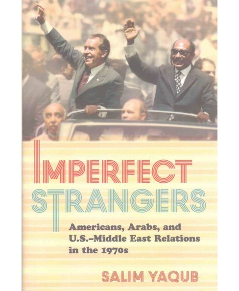 Imperfect Strangers : Americans, Arabs, and U.S. - Middle East Relations in the 1970s (Hardcover) (Salim - image 1 of 1