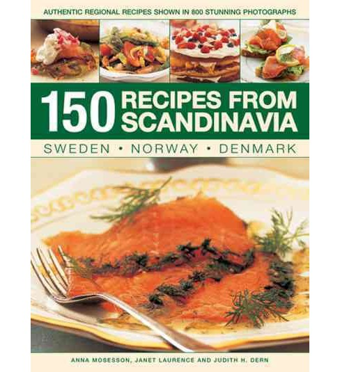 150 Recipes from Scandinavia : Sweden, Norway, Denmark: Authentic Regional Recipes Shown in 800 Stunning - image 1 of 1