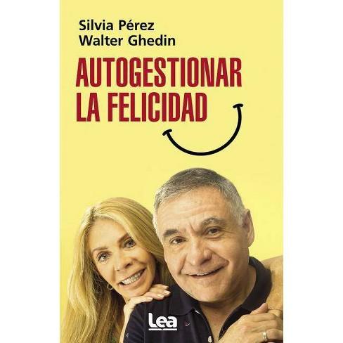 Autogestionar La Felicidad - by  Walter Ghedin & Silvia Perez (Paperback) - image 1 of 1