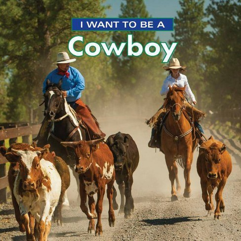 I Want to Be a Cowboy - 2 Edition by  Dan Liebman (Hardcover) - image 1 of 1