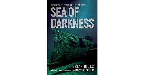 Sea of Darkness : Unraveling the Mysteries of the H.l. Hunley (Hardcover) (Brian Hicks) - image 1 of 1