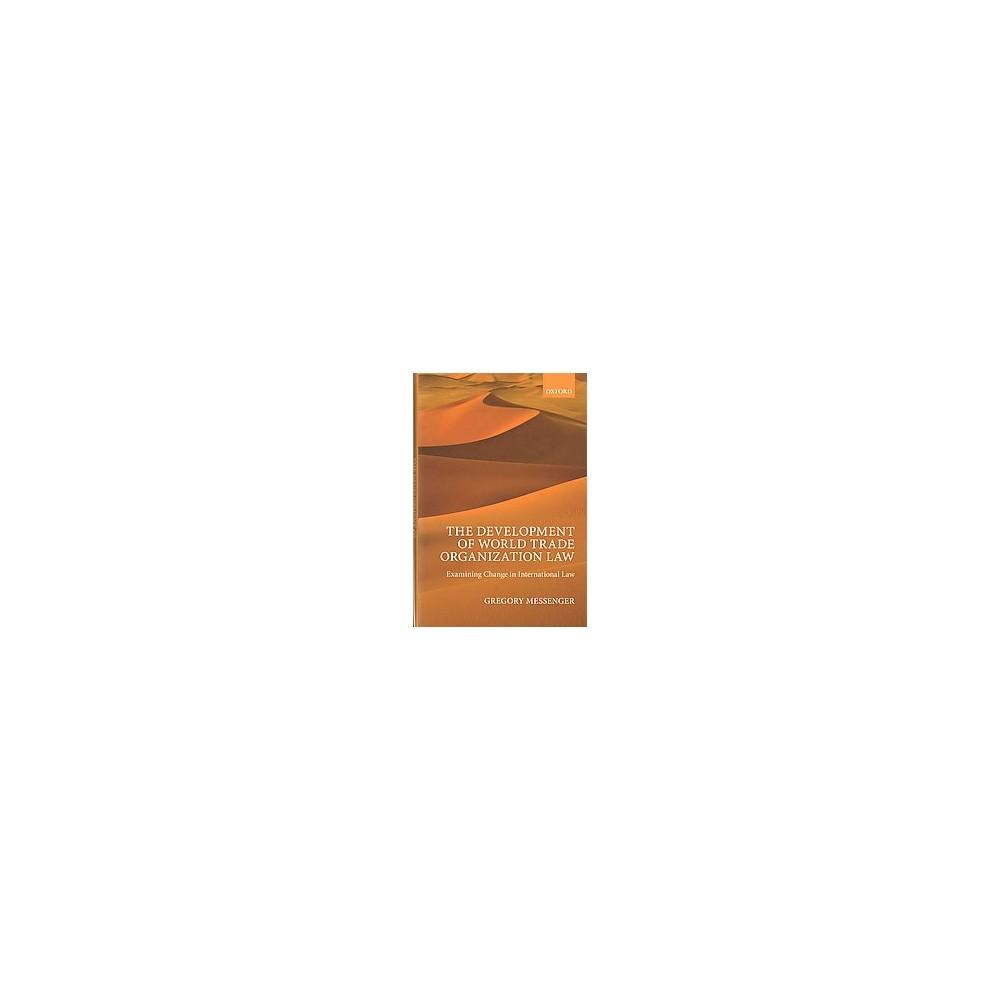 Development of World Trade Organization Law : Examining Change in International Law (Hardcover) (Gregory