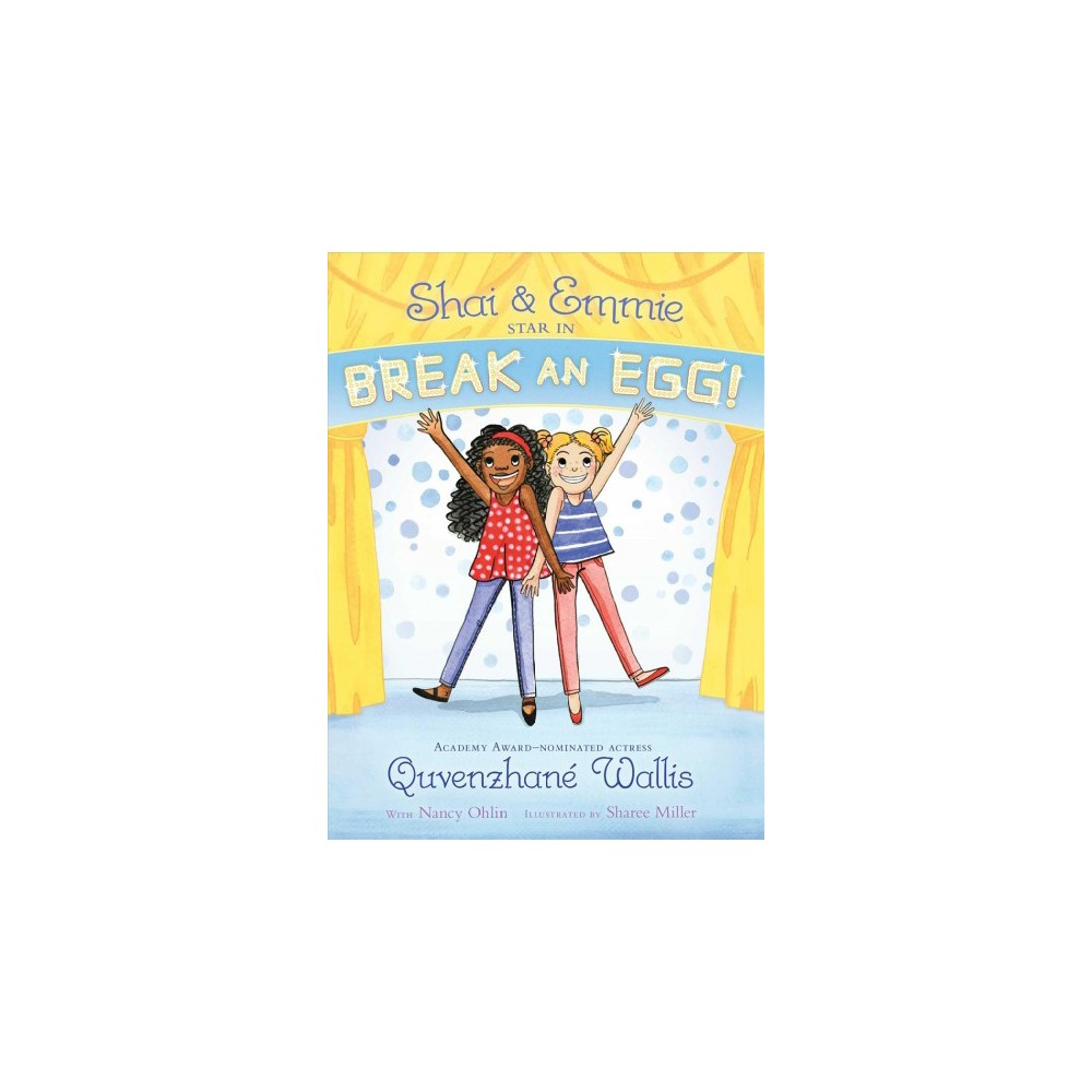 Shai & Emmie Star in Break an Egg! - (Shai & Emmie) by Quvenzhane Wallis (Hardcover)