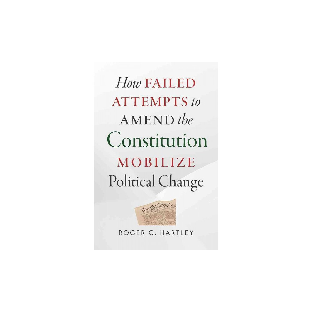 How Failed Attempts to Amend the Constitution Mobilize Political Change (Paperback) (Roger C. Hartley)