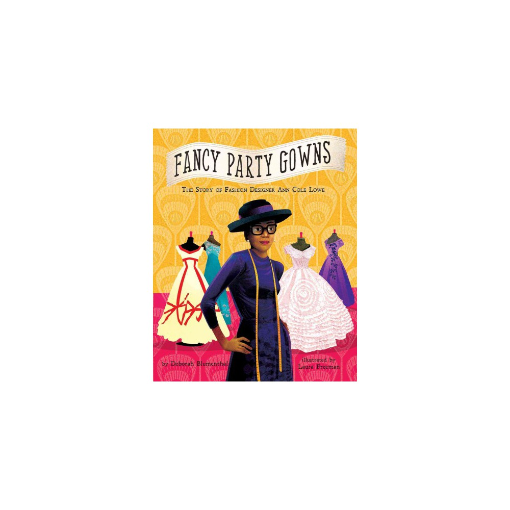 Fancy Party Gowns : The Story of Fashion Designer Ann Cole Lowe (School And Library) (Deborah