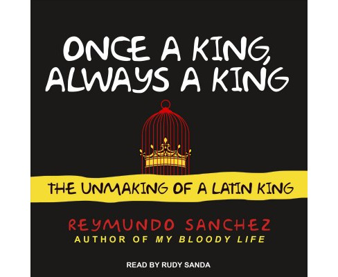 Once a King, Always a King : The Unmaking of a Latin King -  by Reymundo Sanchez (MP3-CD) - image 1 of 1