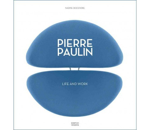 Pierre Paulin : Life and Work (Hardcover) (Nadine Descendre) - image 1 of 1