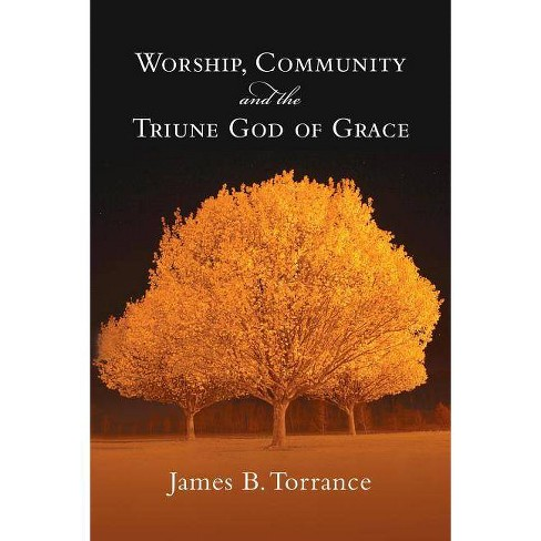 Worship, Community and the Triune God of Grace - by  James B Torrance (Paperback) - image 1 of 1