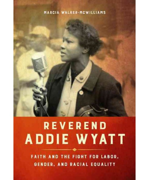 Reverend Addie Wyatt : Faith and the Fight for Labor, Gender, and Racial Equality (Hardcover) (Marcia - image 1 of 1