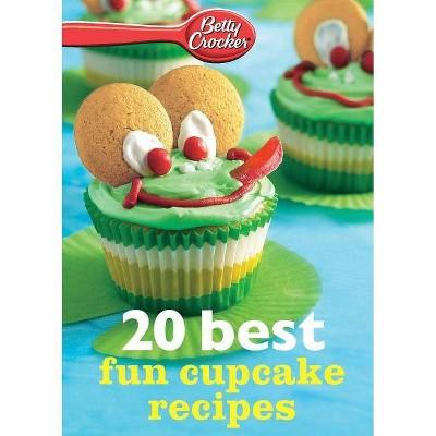 Betty Crocker 20 Best Fun Cupcake Recipes - by  Betty Ed D Crocker (Paperback)