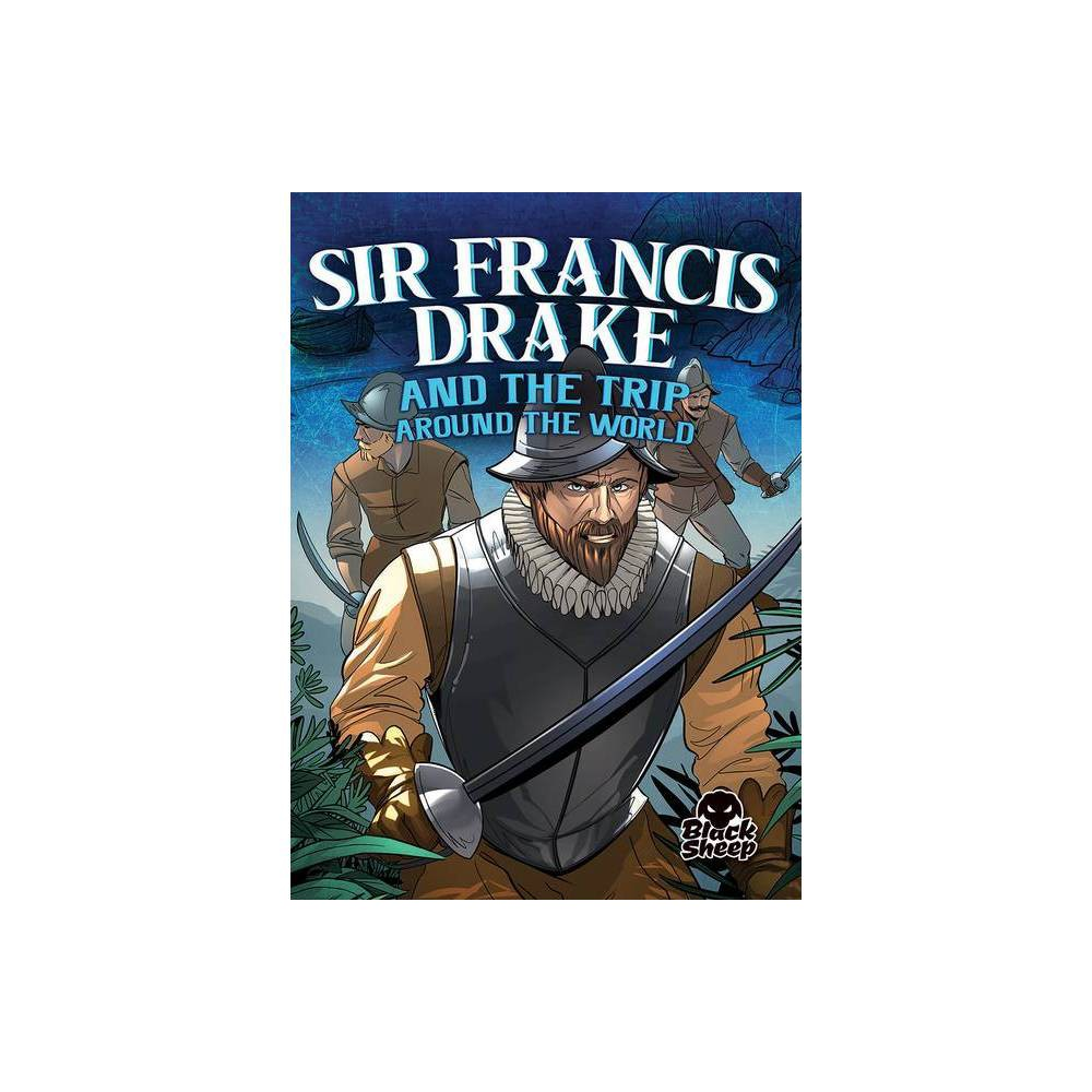 Sir Francis Drake And The Trip Around The World Pirate Tales By Blake Hoena Paperback