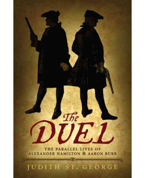 Duel : The Parallel Lives of Alexander Hamilton & Aaaron Burr (Reprint) (Paperback) (Judith St. George) - image 1 of 1