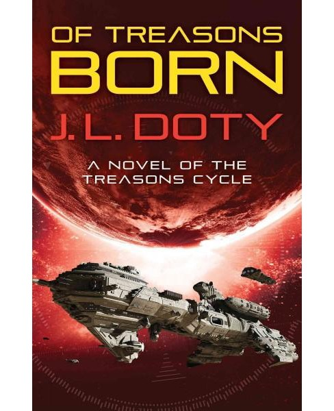 Of Treasons Born (Paperback) (J. L. Doty) - image 1 of 1