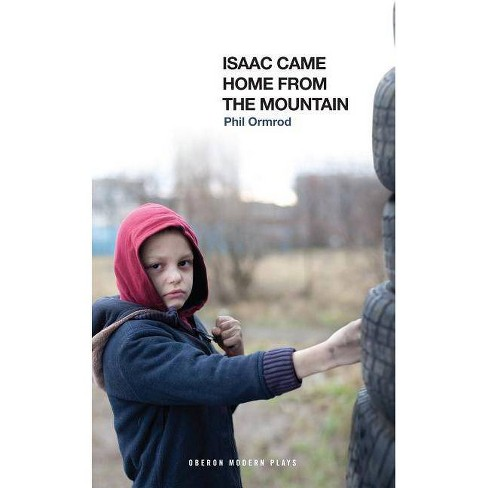 Isaac Came Home from the Mountain - (Oberon Modern Plays) by  Phil Ormrod (Paperback) - image 1 of 1