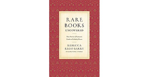 Rare Books Uncovered : True Stories of Fantastic Finds in Unlikely Places (Hardcover) (Rebecca Rego - image 1 of 1