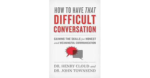 How to Have That Difficult Conversation (Paperback) (Henry Cloud) - image 1 of 1