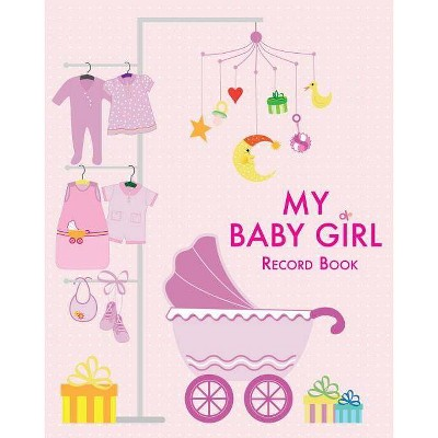 My Baby Girl Record Book - (Hardcover)