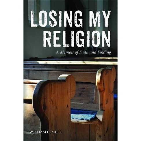 Losing My Religion - by  William C Mills (Paperback) - image 1 of 1