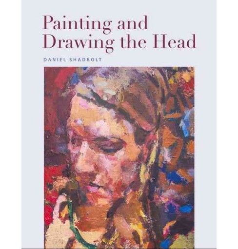 Painting and Drawing the Head (Paperback) (Daniel Shadbolt) - image 1 of 1