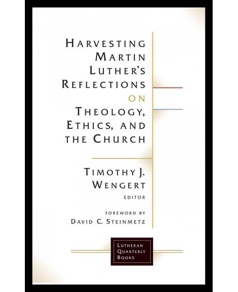 Harvesting Martin Luther's Reflections on Theology, Ethics, and the Church (Paperback) (Timothy J. - image 1 of 1
