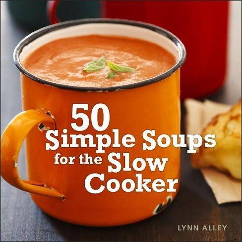 50 Simple Soups for the Slow Cooker - by  Lynn Alley (Hardcover) - image 1 of 1
